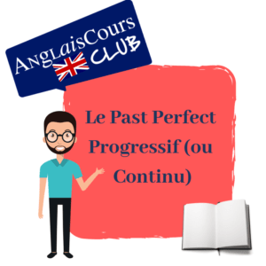 Le Past Perfect Progressif ou continu en anglais.