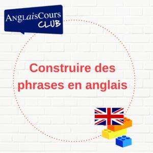 Comment construire des phrases en anglais.