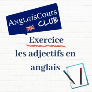 exercice - Les adjectifs en anglais - anglais cours club