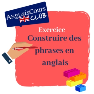 Exercice en anglais - construire des phrases