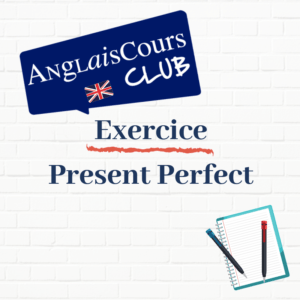 Exercice- phrases au present perfect en anglais