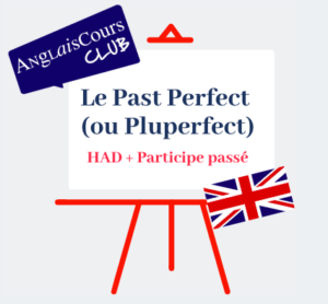 Le past perfect ou pluperfect en anglais.
