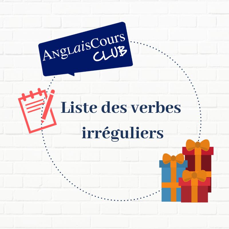Verbes Irreguliers Anglais La Liste A Connaitre Anglaiscours Club