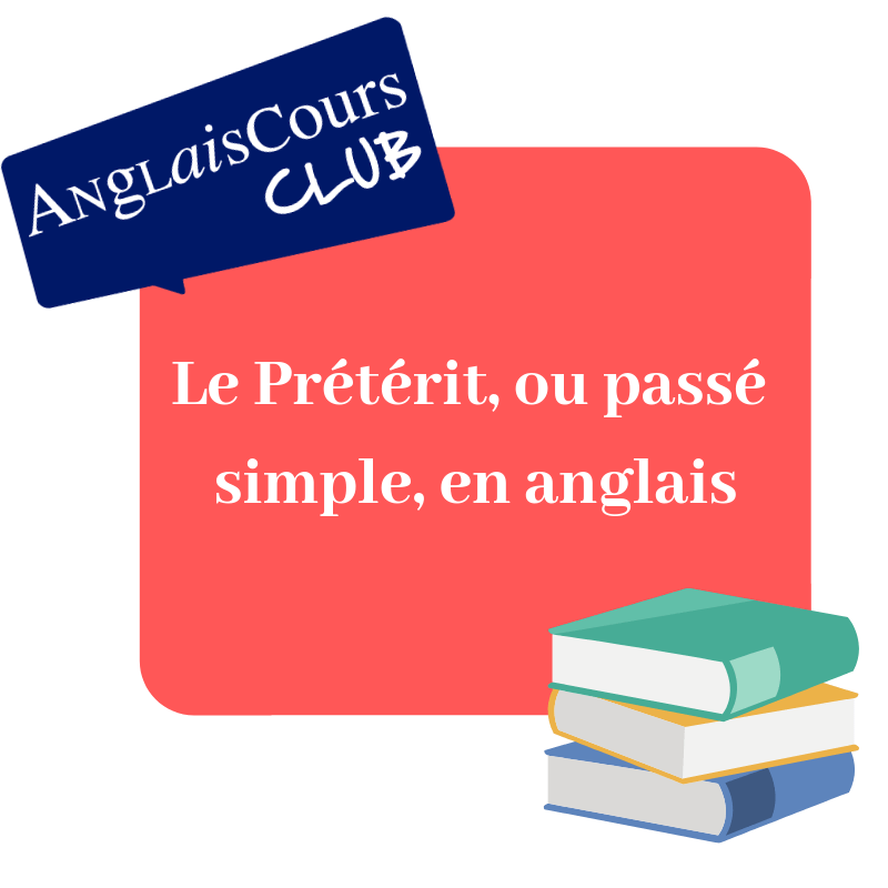 Le Preterit En Anglais Ou Simple Past Anglaiscours Club