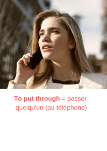 to put through - passer quelqu'un au téléphone