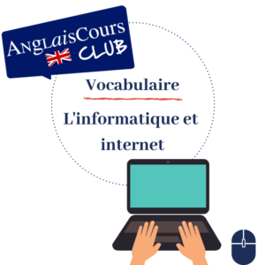 vocabulaire anglais internet ordinateur informatique