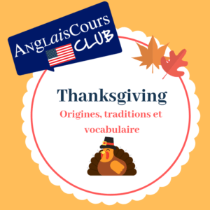 Thanksgiving : tradition, origines, vocabulaire anglais américain