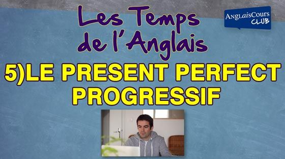 5) Le Present Perfect Progressif