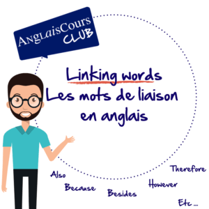 Mots de liaison en anglais - linking wods, because, also, however, therefore